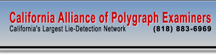 California Alliance of Polygraph Examiners - California's Largest Lie Detection Network